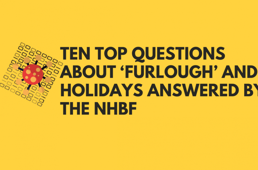 Ten top questions about 'furlough' and holidays answered by the NHBF